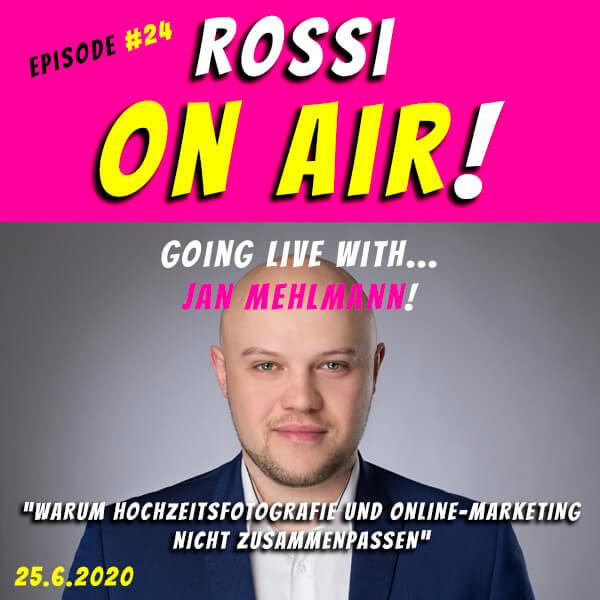 Rossi on air! - Der Hochzeitsfotografie-Podcast! - Live und unzensiert! - Episode 24 - Jan Mehlmann - Warum Hochzeitsfotografie und Marketing nicht zusammenpassen...